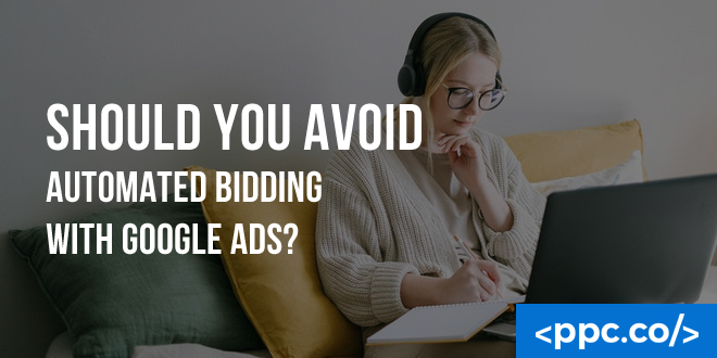 Should You Avoid Automated Bidding With Google Ads
